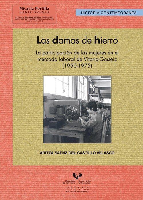 """Aritza Sáenz del Castillo """"Las damas de hierro. La participación de las mujeres en el mercado laboral de Vitoria-Gasteiz (1950-1975)"""" Presentación del libro."""