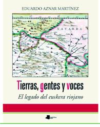 Eduardo Aznar Martínez 'Tierra, gentes y voces. El legado del euskera riojano' Prentsaurrekoa.