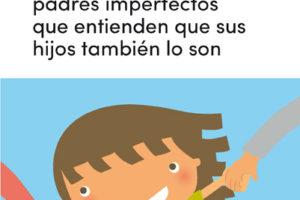 Tania García 'Guía para madres y padres imperfectos que entienden que sus hijos también lo son' Tertulia. @ elkar aretoa Donostia (Fermin Calbeton 21)