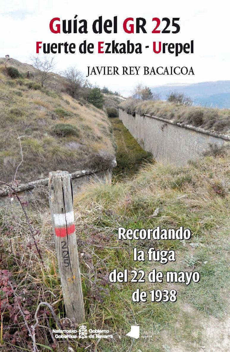 Javier Rey Bacaicoa 'Guía del GR 225 Fuerte de Ezcaba - Urepel. Recordando la fuga del 22 de mayo de 1938'