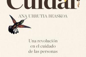 SUSPENDIDO. Ana Urrutia Beaskoa 'Cuidar. Una revolución en el cuidado de las personas' Tertulia. @ elkar aretoa Bilbo (Licenciado Poza 14)