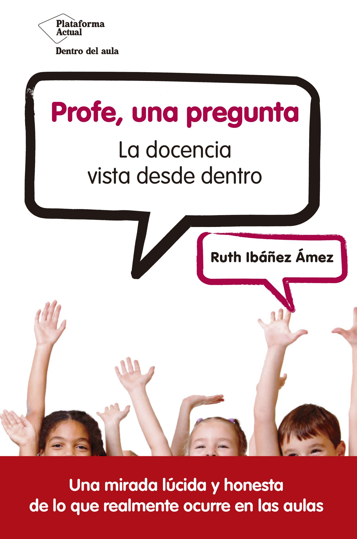 Ruth Ibañez 'Profe, una pregunta. La docencia vista desde dentro' Tertulia.