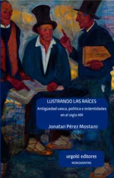 Jonatan Perez 'Lustrando las raíces. Antigüedad vasca, política e identidades en el siglo XIX' Presentación de libro