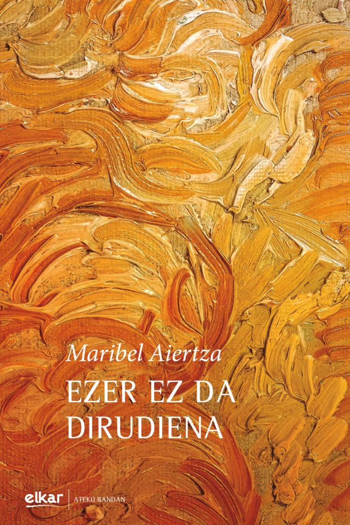 """Maribel  Aiertza,  """"Ezer  ez  da  dirudiena"""""""